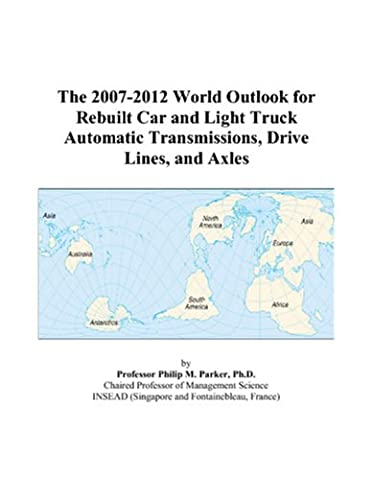 The 2007-2012 World Outlook for Rebuilt Car and Light Truck Automatic Transmissions, Drive Lines, and Axles