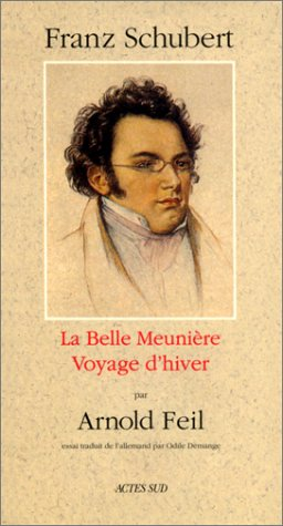 Franz Schubert - La Belle Meunire - Voyage d'hiver : Suivi d'un essai de Rolf Wollmann : Wilhelm Mller et le Romantisme