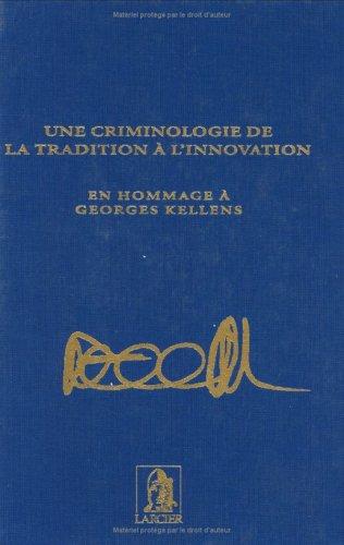 Une criminologie de la tradition à l'innovation : En hommage à Georges Kellens par Michel Born
