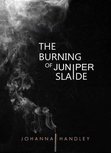The Burning of Juniper Slaide by Johanna Handley (2016-04-24)