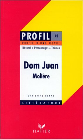 Profil d'une oeuvre : Dom Juan, Molière, 1665 : résumé, personnages, thèmes