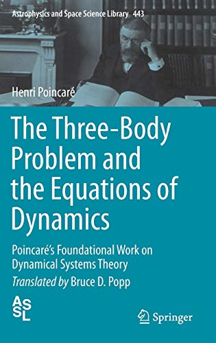 The Three-Body Problem and the Equations of Dynamics: Poincaré's Foundational Work on Dynamical Systems Theory (Astrophysics and Space Science Library (443), Band 443)