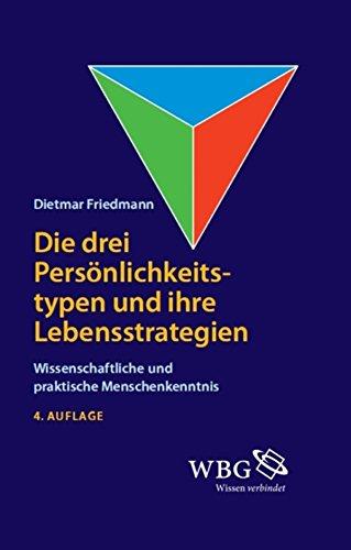 Die drei Persönlichkeitstypen und ihre Lebensstrategien: Wissenschaftliche und praktische Menschenkenntnis