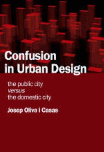 Confusion in Urban Design: The Public City Versus the Domestic City por Josep Oliva i Casas