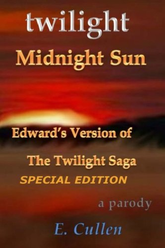 Twilight Midnight Sun: Edward's Version of The Twilight Saga (A Parody) Special (Twilight Midnight Sun: Edward's Version of The Twilight Saga (A Parody) Special Edition)
