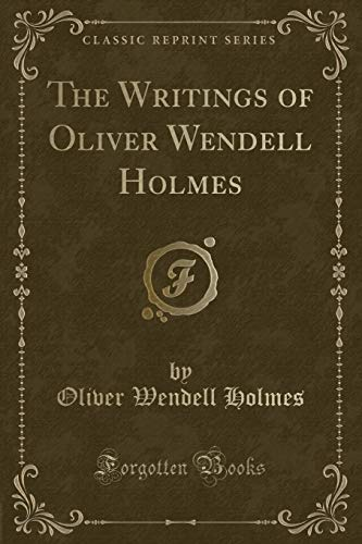 The Writings of Oliver Wendell Holmes (Classic Reprint)