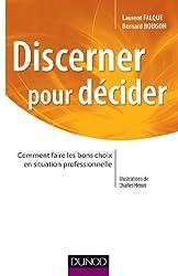 Discerner pour décider : Comment faire les bons choix en situation professionnelle (Stratégies et management)
