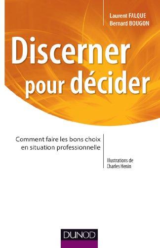 Discerner pour dcider - Comment faire les bons choix en situation professionnelle