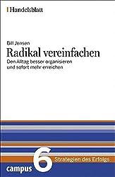 Radikal vereinfachen - Handelsblatt: Den Arbeitsalltag besser organisieren und sofort mehr erreichen (Handelsblatt - Strategien des Erfolgs)