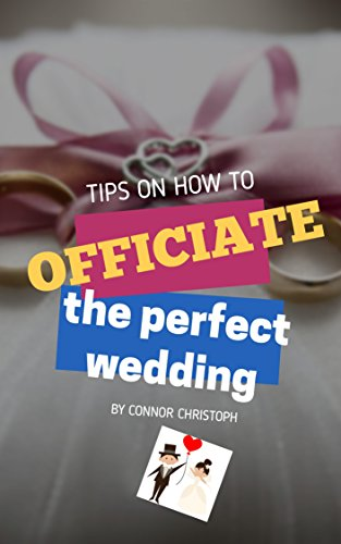 HOW TO OFFICIATE THE BEST WEDDING OF YOUR LIFE: The practical guide for officiants to make that special day the best one (English Edition)