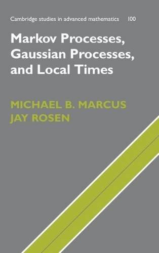 Markov Processes, Gaussian Processes, and Local Times Hardback (Cambridge Studies in Advanced Mathematics)
