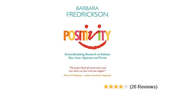 positivity groundbreaking research to release your inner optimist and thrive