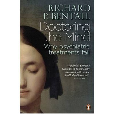 a presentation on the current psychiatric practices in doctoring the mind by richard p bentall