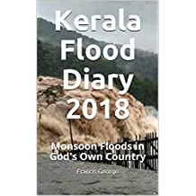 Kerala Flood Diary 2018: Monsoon Floods in God's Own Country