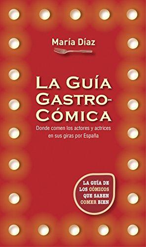 La guía gastrocómica: La guía de los cómicos que saben comer bien por María Díaz