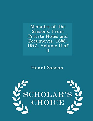 Memoirs of the Sansons: From Private Notes and Documents, 1688-1847, Volume II of II - Scholar's Choice Edition