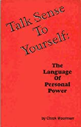 Talk Sense to Yourself: The Language of Personal Power by Chick Moorman (1985-08-01)