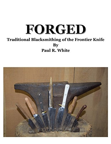 FORGED : Traditional Blacksmithing of the Frontier Knife (English Edition)