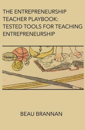 The Entrepreneurship Teacher Playbook: Tested Tools for Teaching Entrepreneurship por Beau Brannan