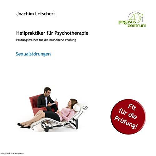 Sexualstörungen: Prüfungstrainer für die mündliche Prüfung für Heilpraktiker für Psychotherapie