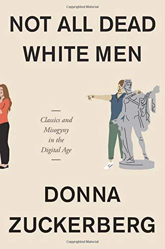 Not All Dead White Men: Classics and Misogyny in the Digital Age por Donna Zuckerberg