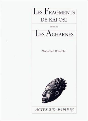 Les fragments de kaposi, suivi de  Les Acharnés