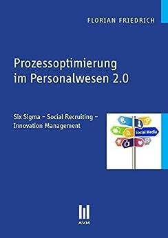 Prozessoptimierung im Personalwesen 2.0: Six Sigma – Social Recruiting – Innovation Management (Beiträge zur Wirtschaftswissenschaft)