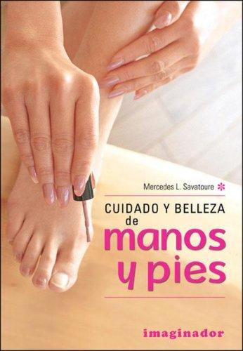 Cuidado Y Belleza De Manos Y Pies/Beauty Care of Hands and Feet por Mercedes Savatoure