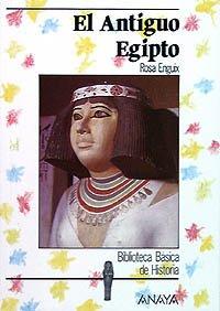 El Antiguo Egipto (Historia - Biblioteca Básica De Historia - Serie «General») por Rosa Enguix