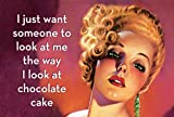 I Just Want Jemand Zum Ausziehen bei Me The Weg I Schauen Sie auf Schokoladen-Kuchen Lustige Kühlschrank Magnet (Ep)