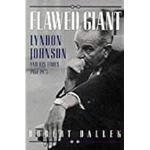 Flawed Giant: Lyndon Johnson and His Times, 1961-1973: Lyndon Johnson and His Times, 1961-73