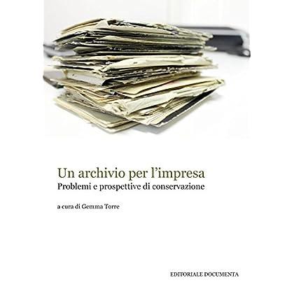 Un Archivio Per L'impresa. Problemi E Prospettive Di Conservazione
