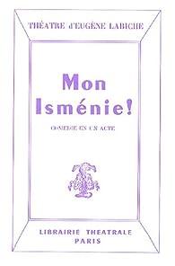 Mon Isménie : comédie en un acte par Eugène Labiche