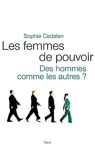 Les Femmes de pouvoir. Des hommes comme les autres ?