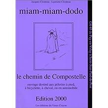 Miam-miam-dodo - Le chemin de Compostelle. Ouvrage destiné aux pèlerins à pied, à bicyclette, à cheval, ou en automobile