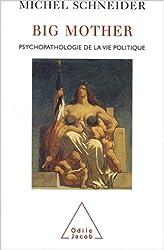 Big mother : Psychopathologie de la vie politique
