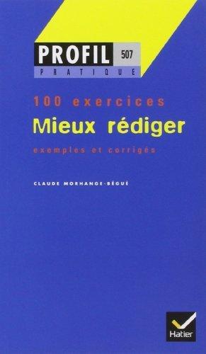 Mieux rdiger - 100 exercices de C. Morhange-Begue (2000) Poche