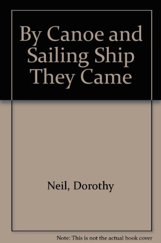 By Canoe and Sailing Ship They Came 1St edition by Neil, Dorothy (1989) Paperback