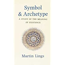 Symbol and Archetype. A Study of the Meaning of Existence