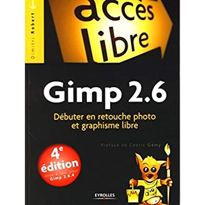 Gimp 2.6 : Débuter en retouche photo et graphisme libre