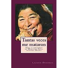 TANTAS VECES ME MATARON: Vida y canciones de Mercedes Sosa. Nuestra Negra (Bioadramas de famosos nº 7) (Spanish Edition)