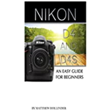 Nikon D4 and D4S: An Easy Guide for Beginners (English Edition)