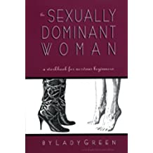 The Sexually Dominant Woman: A Workbook for Nervous Beginners