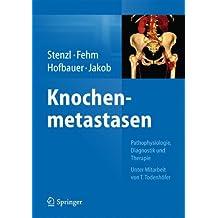 Knochenmetastasen: Pathophysiologie, Diagnostik und Therapie - Unter Mitarbeit von T. Todenhöfer