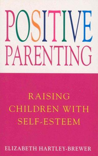 Positive Parenting: Raising Children with Self-Esteem por Elizabeth Hartley-Brewer