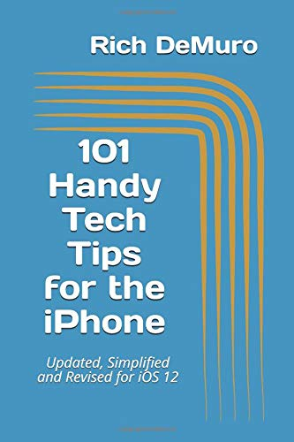 101 Handy Tech Tips for the iPhone: Updated, Simplified and Revised for iOS 12 por Rich DeMuro
