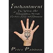 Enchantment: The Witch's Art of Manipulation by Gesture, Gaze and Glamour (English Edition)