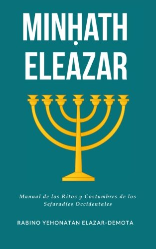 Minhath Eleazar: Manual de los Ritos y Costumbres de los Sefaradies Occidentales