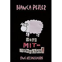 Liebe MITmenschen! - Eine Alltagssatire (German Edition)