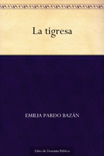 La tigresa por Emilia Pardo Bazán